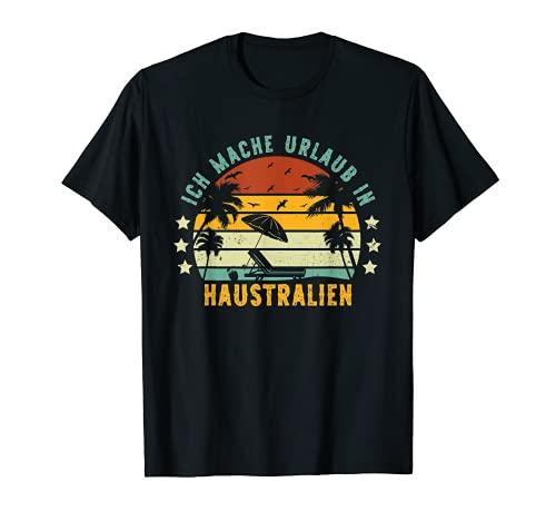 Urlaub in Haustralien Ferien Zuhause Balkonien Heimat T-Shirt