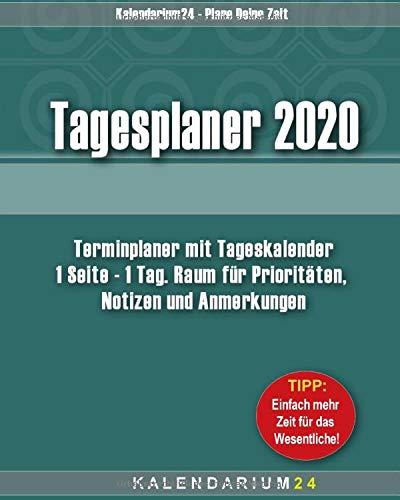 Tagesplaner 2020: Terminplaner mit Tageskalender, 1 Seite - 1 Tag. Raum für Prioritäten, Notizen und Anmerkungen