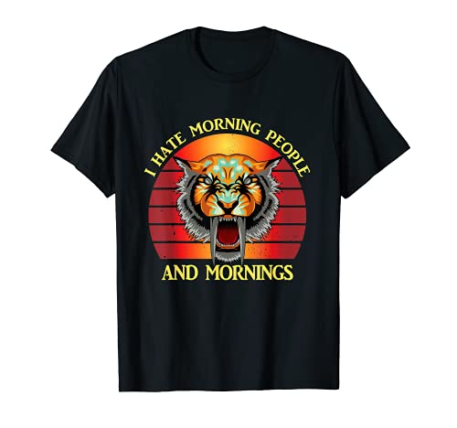 I hate morning people and mornings Tiger Cat Katze T-Shirt
