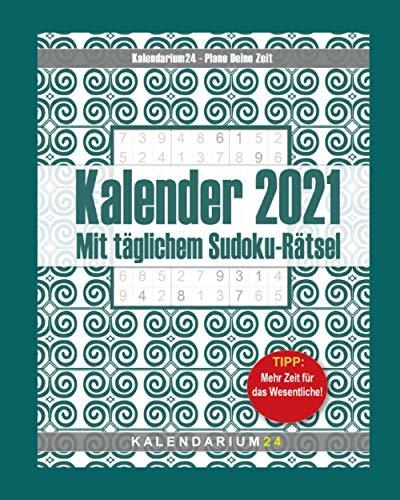 Kalender 2021 mit täglichem Sudoku Rätsel: Terminplaner mit Rätselgitter. 1 Seite - 1 Tag - 1 Sudoku. Raum für Prioritäten, Notizen und Anmerkungen