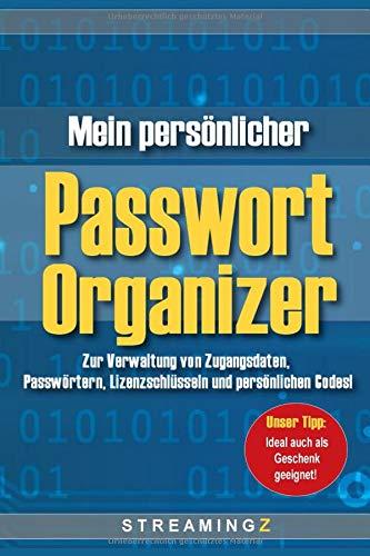 Mein persönlicher Passwort Organizer: Zur Verwaltung von Zugangsdaten, Passwörtern, Lizenzschlüsseln und persönlichen Codes