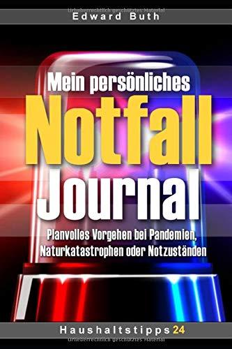Mein persönliches Notfall Journal: Planvolles Vorgehen bei Pandemien, Naturkatastrophen oder Notzuständen