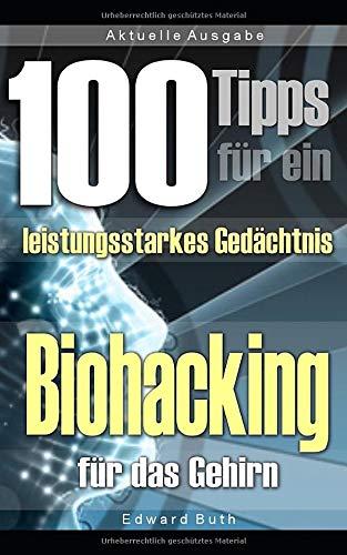 100 Tipps für ein verbessertes Gedächtnis – Biohacking für das Gehirn: Die perfekte Anleitung zur Steigerung der eigenen Gedächtnisleistung