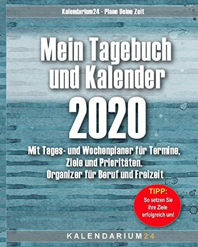 Mein Tagebuch und Kalender 2020: Mit Tages- und Wochenplaner für Termine, Ziele und Prioritäten. Organizer für Beruf und Freizeit