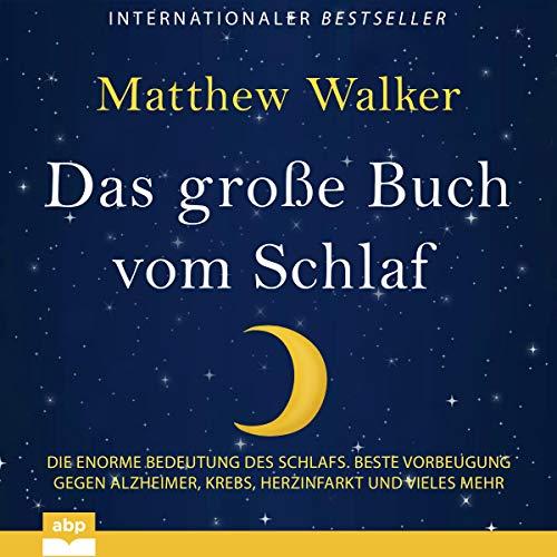 Das große Buch vom Schlaf: Die enorme Bedeutung des Schlafs - Beste Vorbeugung gegen Alzheimer, Krebs, Herzinfarkt und vieles mehr