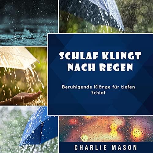 Schlaf klingt nach Regen: Beruhigende Klänge für tiefen Schlaf (German Edition)