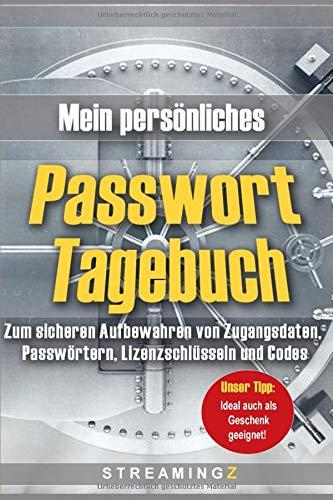 Mein persönliches Passwort Tagebuch: Zum sicheren Aufbewahren von Zugangsdaten, Passwörtern, Lizenzschlüsseln und Codes