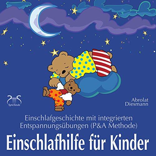 Einschlafhilfe für Kinder: Einschlafgeschichte mit integrierten Entspannungsübungen (P & A Methode)