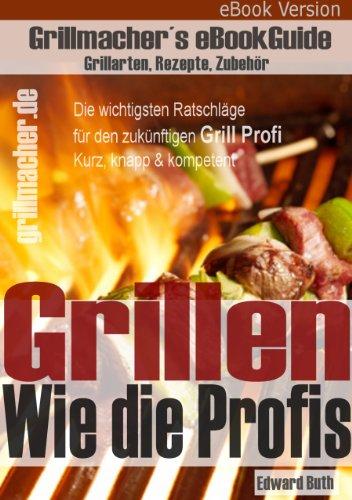 Grillen – Wie die Profis. Grillarten, Rezepte, Zubehör